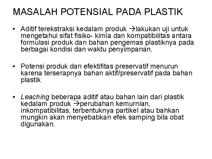 MASALAH POTENSIAL PADA PLASTIK • Aditif terekstraksi kedalam produk lakukan uji untuk mengetahui sifat