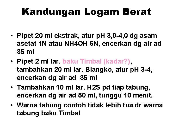 Kandungan Logam Berat • Pipet 20 ml ekstrak, atur p. H 3, 0 -4,