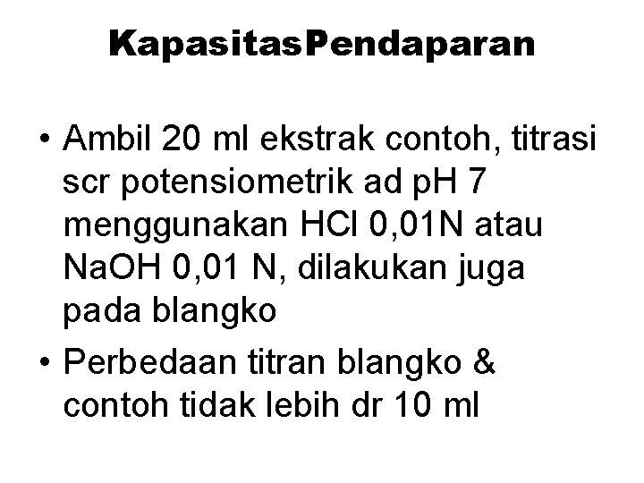 Kapasitas. Pendaparan • Ambil 20 ml ekstrak contoh, titrasi scr potensiometrik ad p. H
