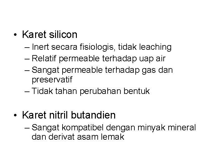 • Karet silicon – Inert secara fisiologis, tidak leaching – Relatif permeable terhadap