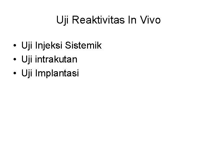 Uji Reaktivitas In Vivo • Uji Injeksi Sistemik • Uji intrakutan • Uji Implantasi