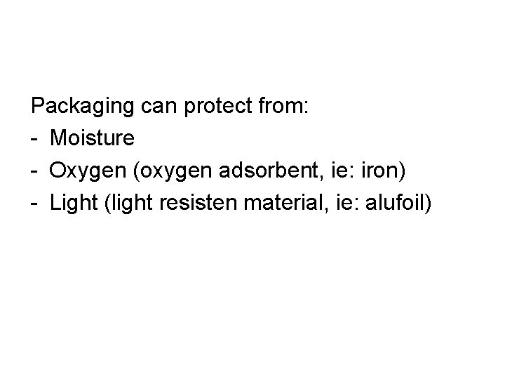 Packaging can protect from: - Moisture - Oxygen (oxygen adsorbent, ie: iron) - Light