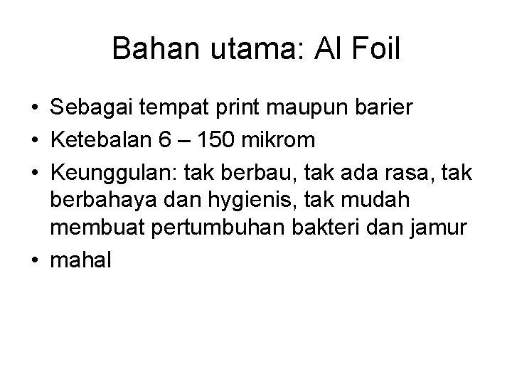 Bahan utama: Al Foil • Sebagai tempat print maupun barier • Ketebalan 6 –
