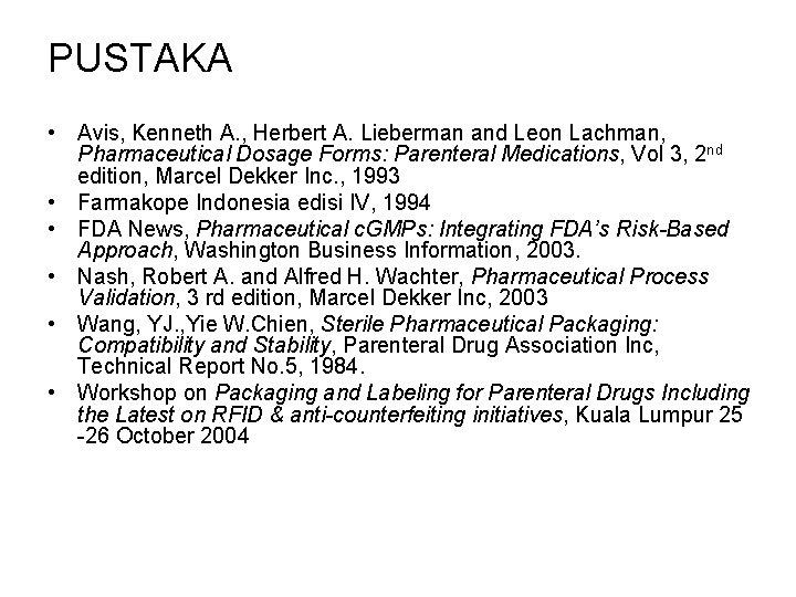 PUSTAKA • Avis, Kenneth A. , Herbert A. Lieberman and Leon Lachman, Pharmaceutical Dosage