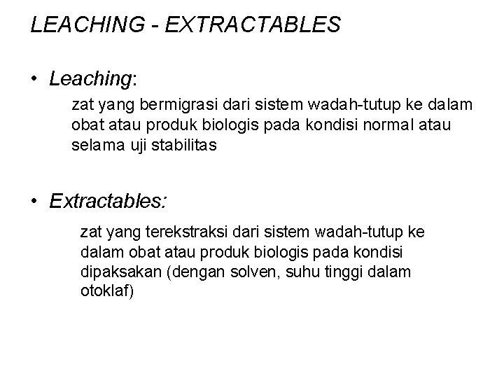 LEACHING - EXTRACTABLES • Leaching: zat yang bermigrasi dari sistem wadah-tutup ke dalam obat