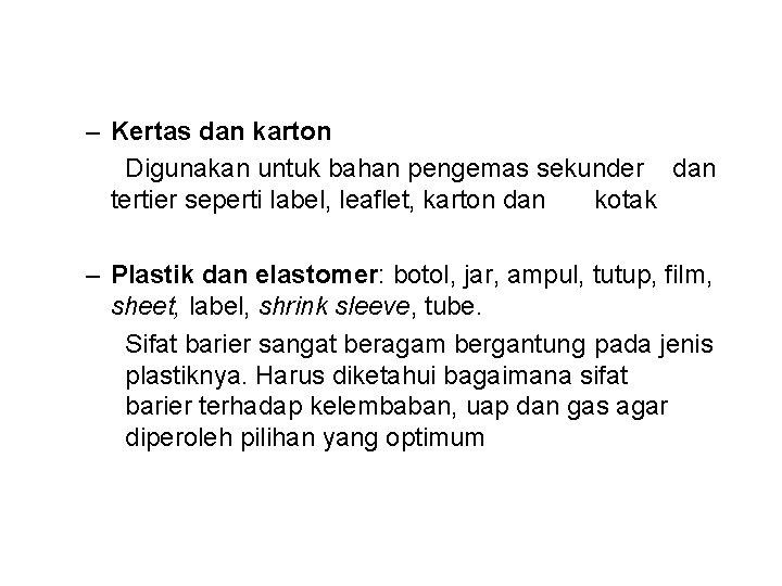 – Kertas dan karton Digunakan untuk bahan pengemas sekunder dan tertier seperti label, leaflet,
