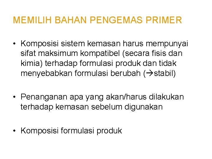 MEMILIH BAHAN PENGEMAS PRIMER • Komposisi sistem kemasan harus mempunyai sifat maksimum kompatibel (secara