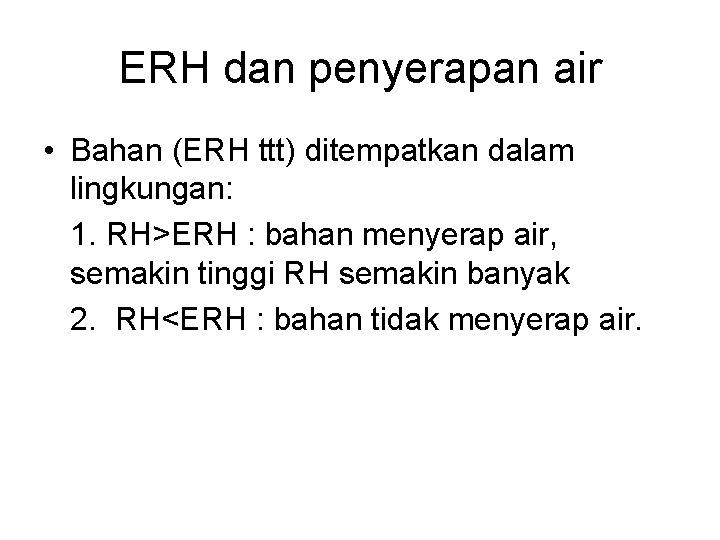 ERH dan penyerapan air • Bahan (ERH ttt) ditempatkan dalam lingkungan: 1. RH>ERH :