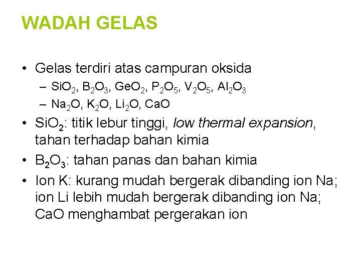 WADAH GELAS • Gelas terdiri atas campuran oksida – Si. O 2, B 2