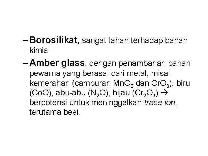 – Borosilikat, sangat tahan terhadap bahan kimia – Amber glass, dengan penambahan pewarna yang