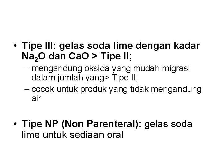 • Tipe III: gelas soda lime dengan kadar Na 2 O dan Ca.