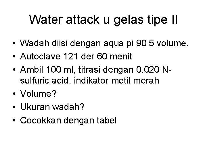 Water attack u gelas tipe II • Wadah diisi dengan aqua pi 90 5