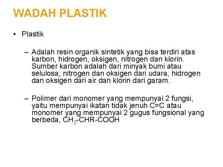 WADAH PLASTIK • Plastik – Adalah resin organik sintetik yang bisa terdiri atas karbon,