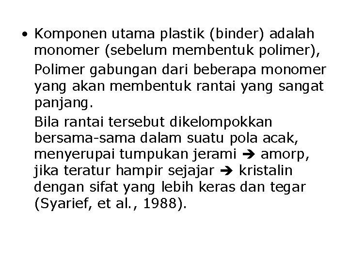 • Komponen utama plastik (binder) adalah monomer (sebelum membentuk polimer), Polimer gabungan dari