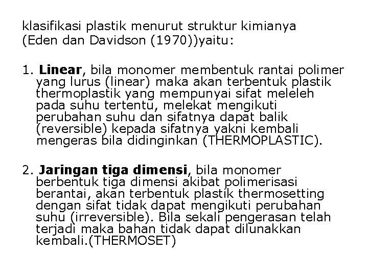 klasifikasi plastik menurut struktur kimianya (Eden dan Davidson (1970))yaitu: 1. Linear, bila monomer membentuk