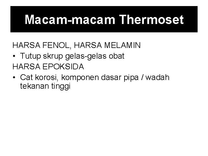 Macam-macam Thermoset HARSA FENOL, HARSA MELAMIN • Tutup skrup gelas-gelas obat HARSA EPOKSIDA •