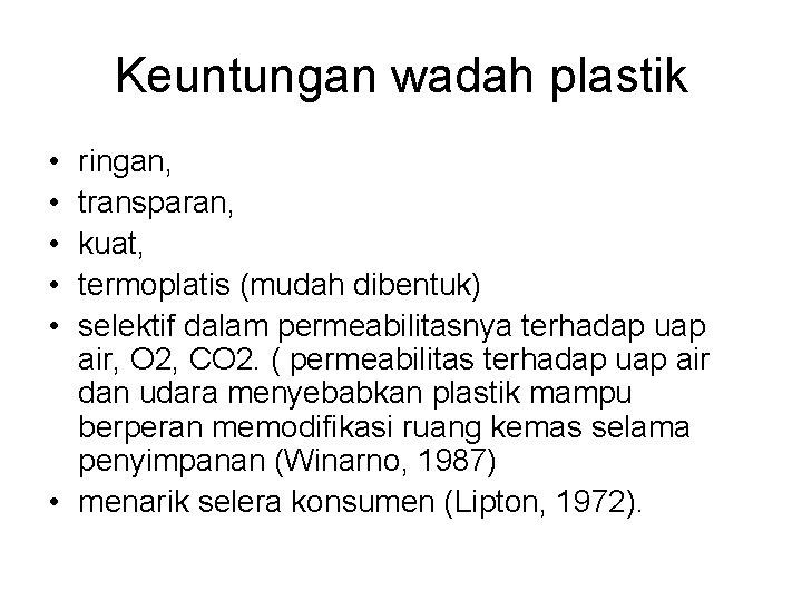 Keuntungan wadah plastik • • • ringan, transparan, kuat, termoplatis (mudah dibentuk) selektif dalam