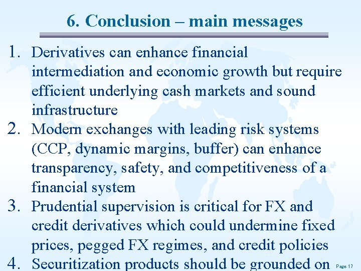 6. Conclusion – main messages 1. Derivatives can enhance financial intermediation and economic growth