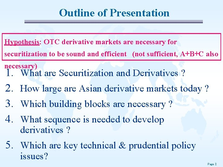 Outline of Presentation Hypothesis: OTC derivative markets are necessary for securitization to be sound