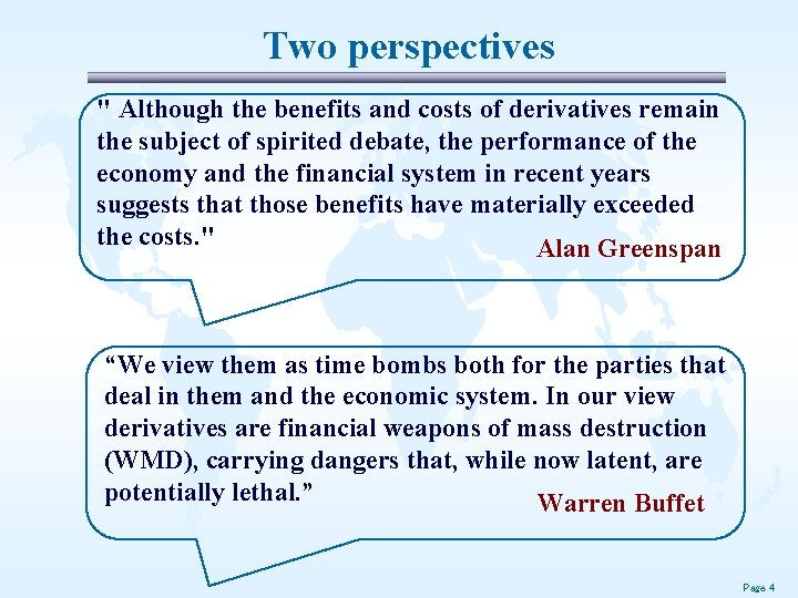 """Two perspectives """" Although the benefits and costs of derivatives remain the subject of"""