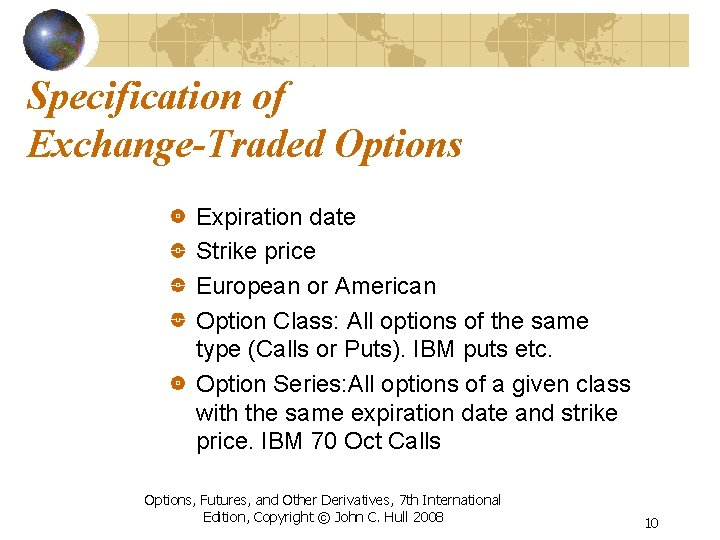 Specification of Exchange-Traded Options Expiration date Strike price European or American Option Class: All