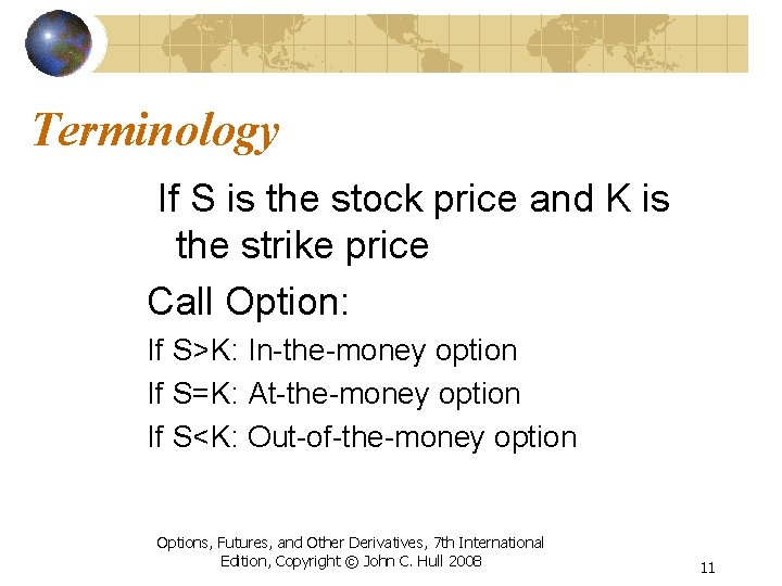 Terminology If S is the stock price and K is the strike price Call