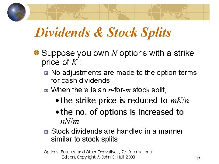 Dividends & Stock Splits Suppose you own N options with a strike price of