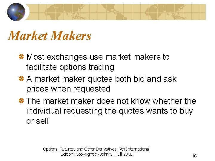 Market Makers Most exchanges use market makers to facilitate options trading A market maker