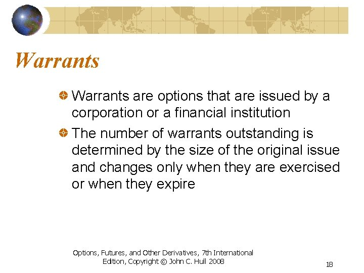Warrants are options that are issued by a corporation or a financial institution The