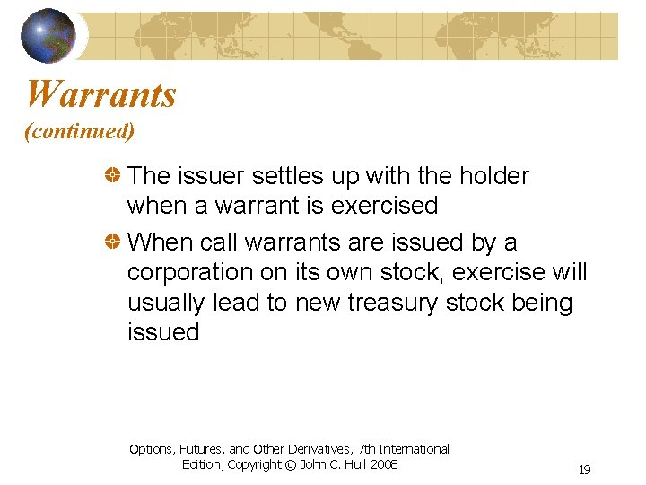 Warrants (continued) The issuer settles up with the holder when a warrant is exercised