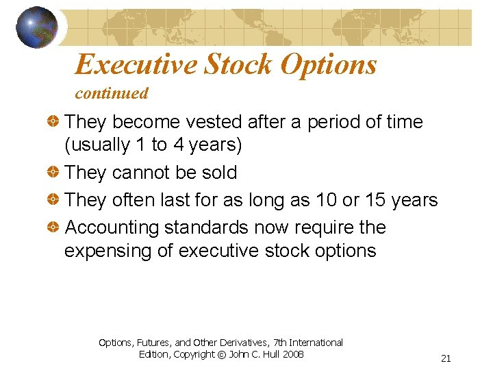 Executive Stock Options continued They become vested after a period of time (usually 1