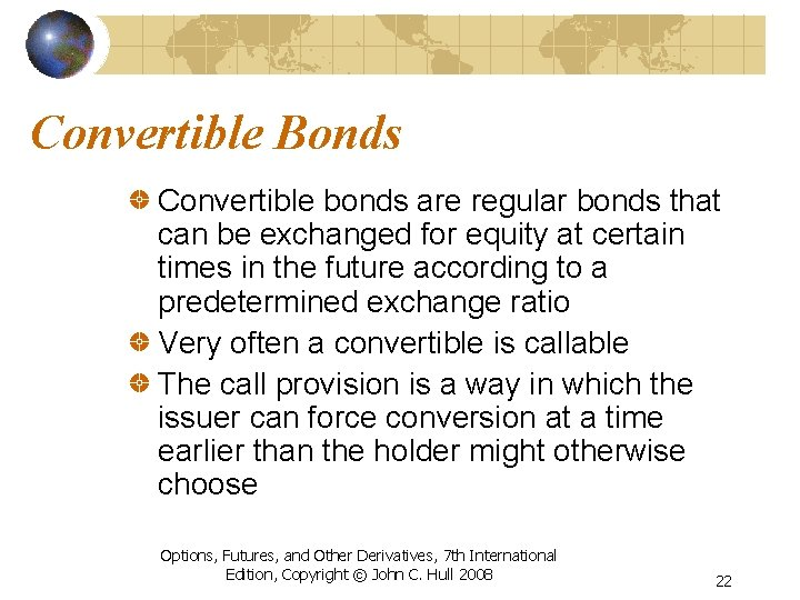 Convertible Bonds Convertible bonds are regular bonds that can be exchanged for equity at