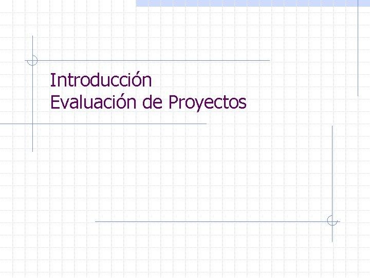 Introducción Evaluación de Proyectos