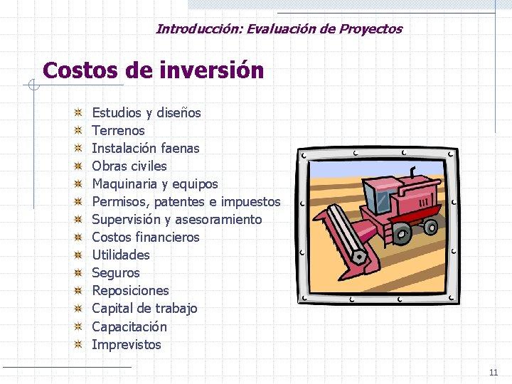 Introducción: Evaluación de Proyectos Costos de inversión Estudios y diseños Terrenos Instalación faenas Obras