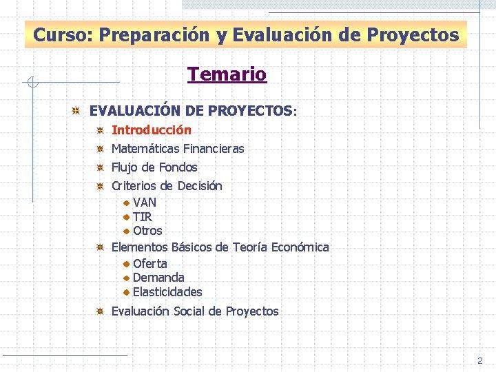 Introducción: Evaluación de Proyectos Curso: Preparación y Evaluación de Proyectos Temario EVALUACIÓN DE PROYECTOS: