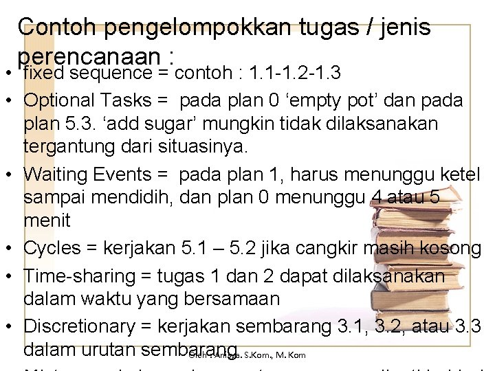 Contoh pengelompokkan tugas / jenis perencanaan : • fixed sequence = contoh : 1.