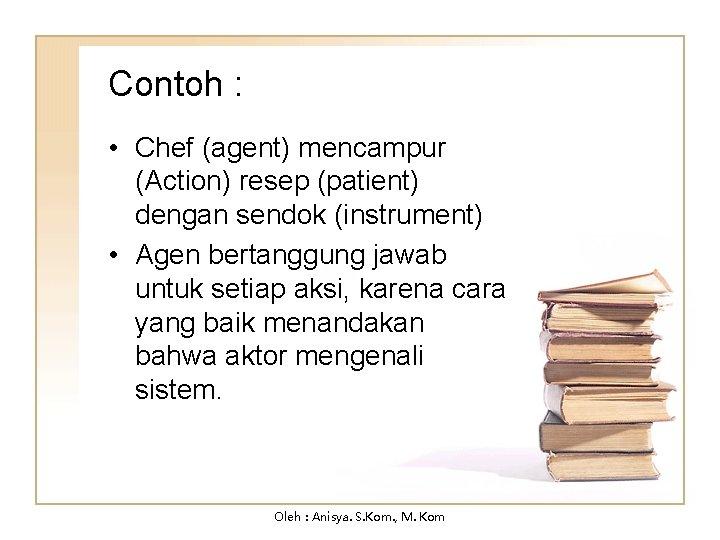Contoh : • Chef (agent) mencampur (Action) resep (patient) dengan sendok (instrument) • Agen