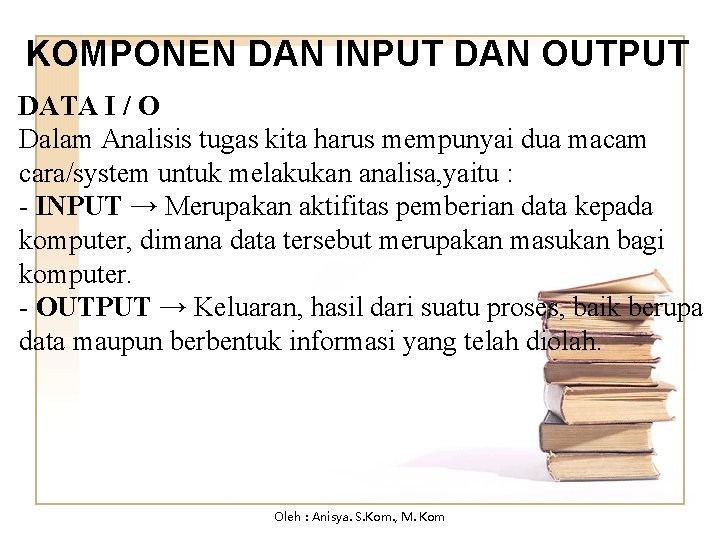 KOMPONEN DAN INPUT DAN OUTPUT DATA I / O Dalam Analisis tugas kita harus