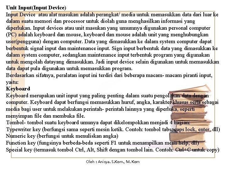 Unit Input(Input Device) Input Device atau alat masukan adalah perangkat/ media untuk memasukkan data