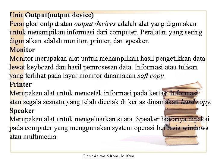 Unit Output(output device) Perangkat output atau output devices adalah alat yang digunakan untuk menampikan