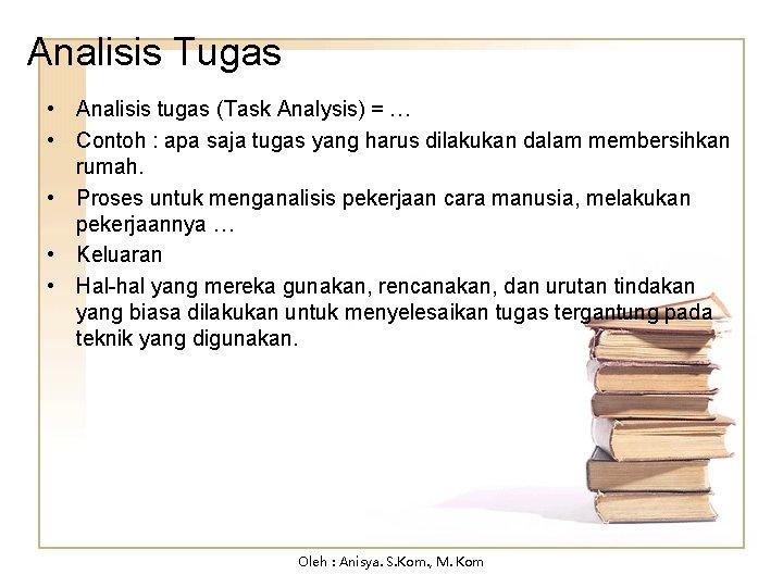 Analisis Tugas • Analisis tugas (Task Analysis) = … • Contoh : apa saja