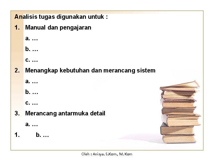 Analisis tugas digunakan untuk : 1. Manual dan pengajaran a. … b. … c.