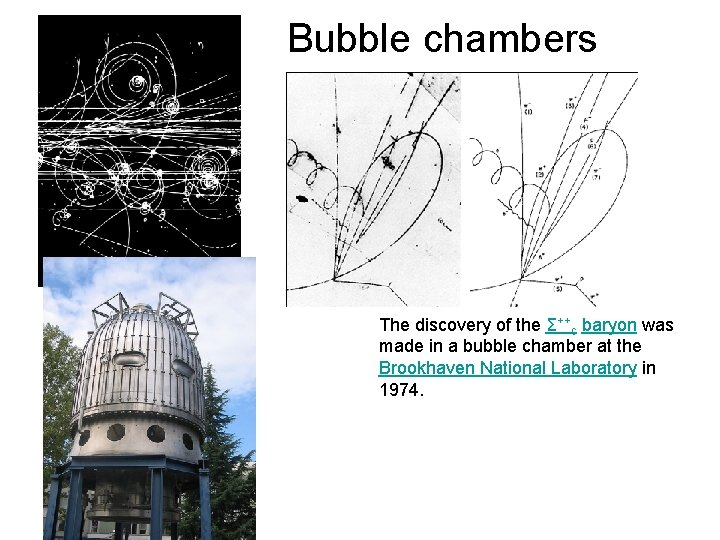 Bubble chambers The discovery of the Σ++c baryon was made in a bubble chamber