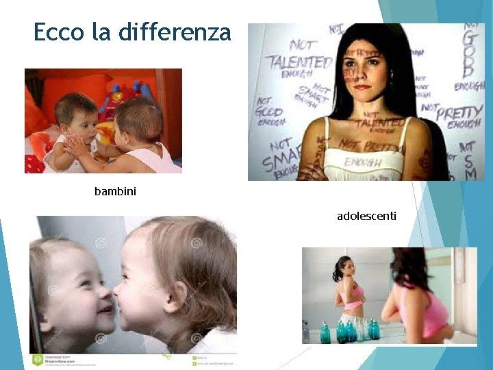 Ecco la differenza bambini adolescenti