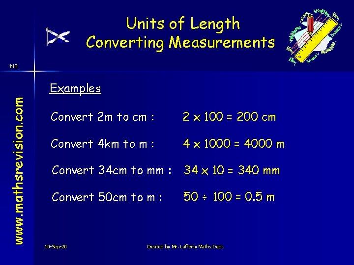 Units of Length Converting Measurements N 3 www. mathsrevision. com Examples Convert 2 m