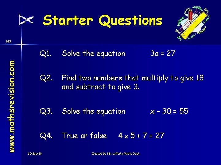 Starter Questions www. mathsrevision. com N 3 Q 1. Solve the equation Q 2.