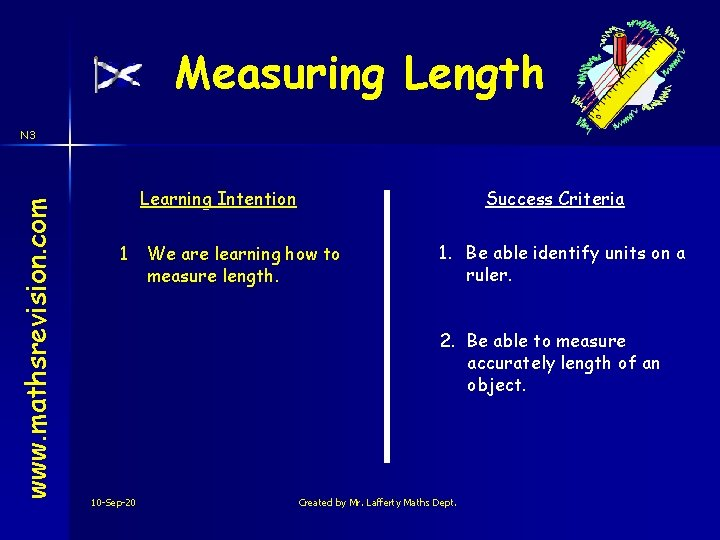 Measuring Length www. mathsrevision. com N 3 Learning Intention 1 Success Criteria We are