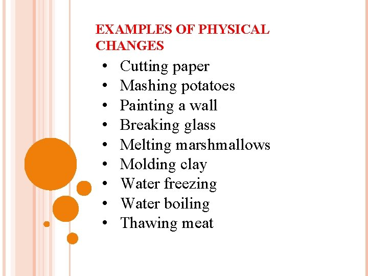 EXAMPLES OF PHYSICAL CHANGES • • • Cutting paper Mashing potatoes Painting a wall