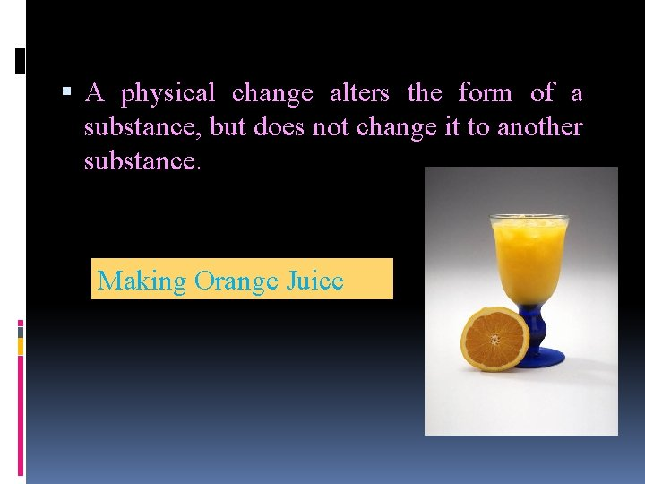 A physical change alters the form of a substance, but does not change