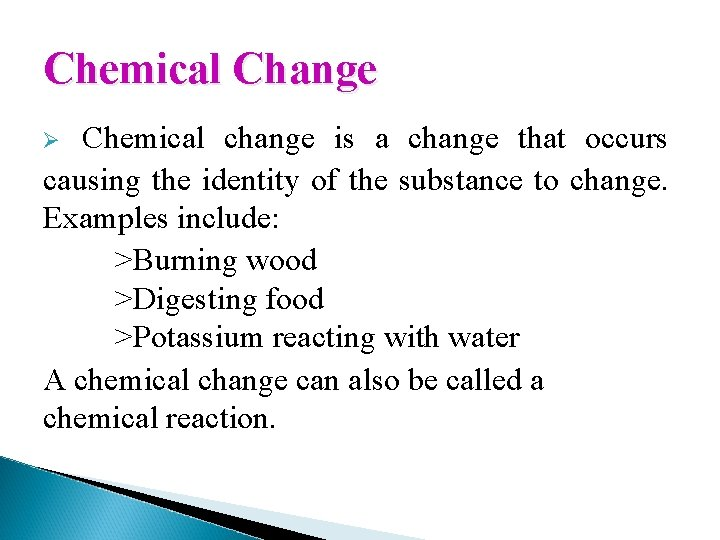 Chemical Change Chemical change is a change that occurs causing the identity of the